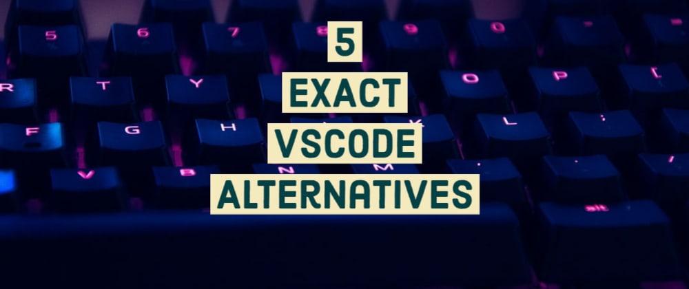 Cover image for 5 EXACT alternatives of VSCode!