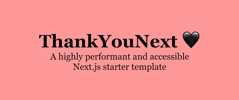 Cover image for ThankYouNext 🖤 - Next.js starter template