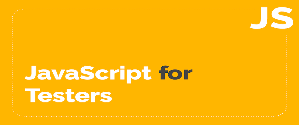 Cover image for JavaScript For Testers