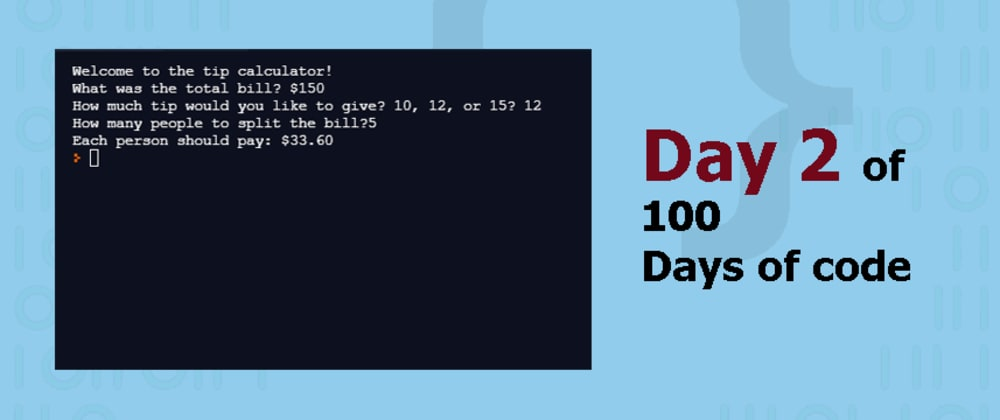 Cover image for Day 2 of 100DaysofCode: Tip Calculator 🧮