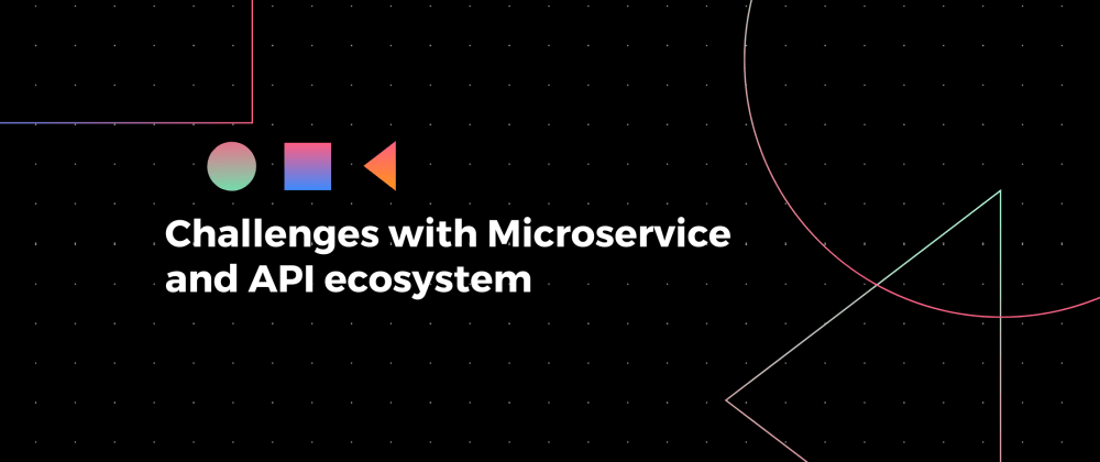 Cover image for Challenges with Microservice and API ecosystem