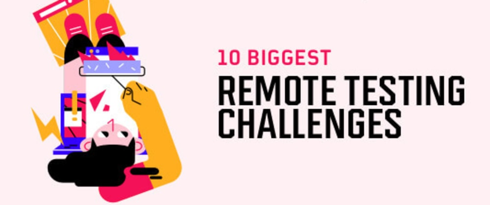 Cover image for 10 Biggest Remote Testing Challenges (& How To Overcome Them)