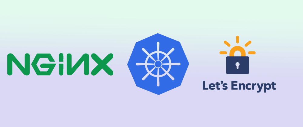 Cover image for How to setup nginx Ingress w/ automatically generated LetsEncrypt certificates on Kubernetes