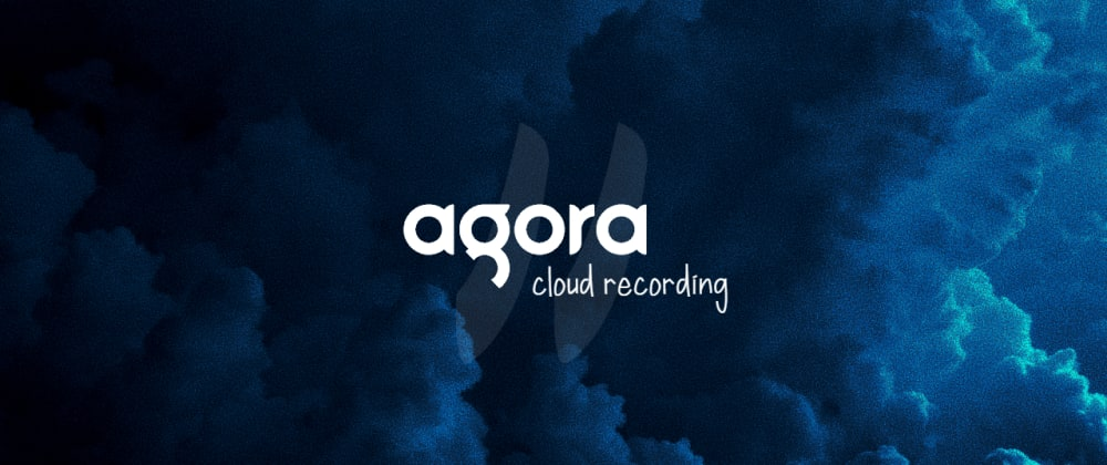 Cover image for Agora Cloud Recording: Query and Update