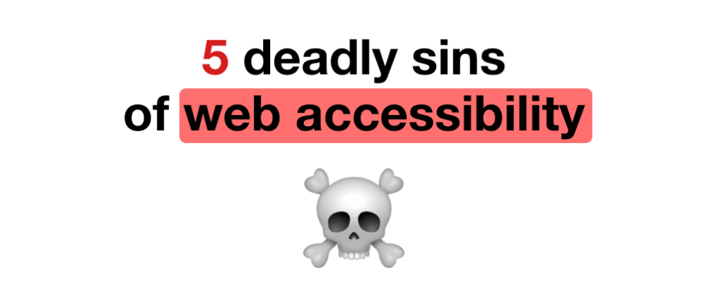 Cover image for 5 deadly sins of web accessibility