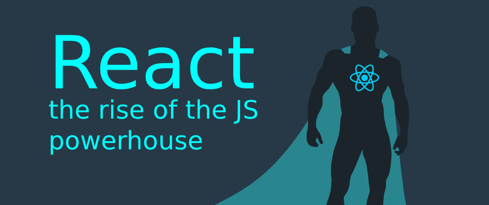 Cover image for React - the rise of the JavaScript powerhouse