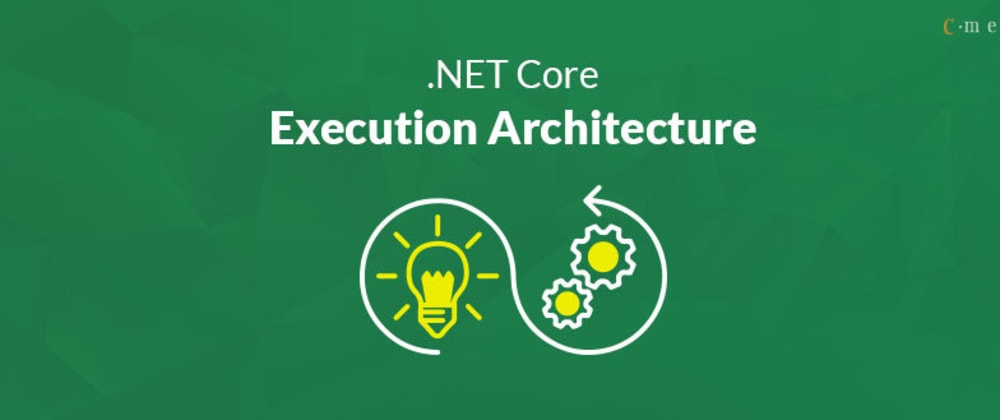 Cover image for .NET CORE – Execution Architecture