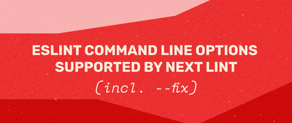 Cover image for eslint command line options supported by next lint (incl. --fix)