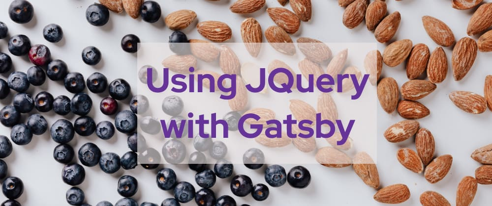 Cover image for Using JQuery with gatsby