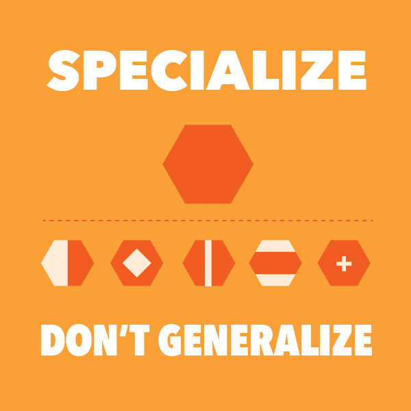 Be a specialist.