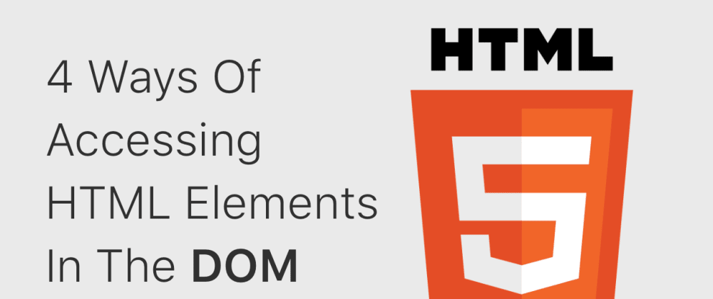 Cover image for 4 Ways Of Accessing HTML Elements In The DOM
