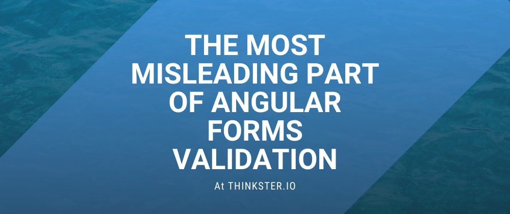 Cover image for The Most Misleading Part of Angular Forms Validation