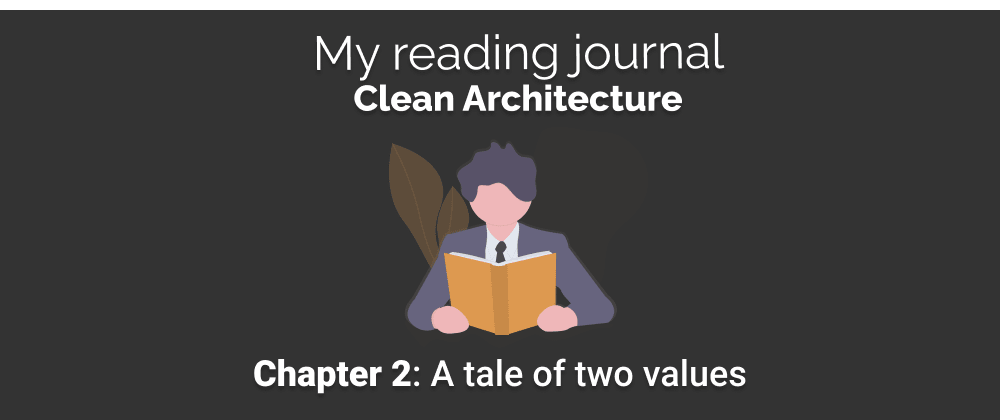 Cover image for My reading journal: Clean Architecture - Chapter 2: A tale of two values