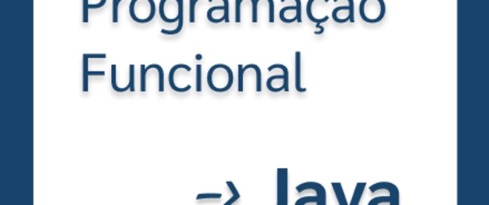 Cover image for Programação Funcional em Java #1 - Fundamentos básicos do paradigma
