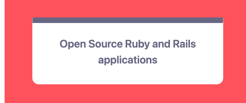 Cover image for Open Source Real-world Ruby and Rails Applications 🔥