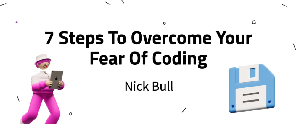Cover image for 7 Steps To Overcome Your Fear Of Coding