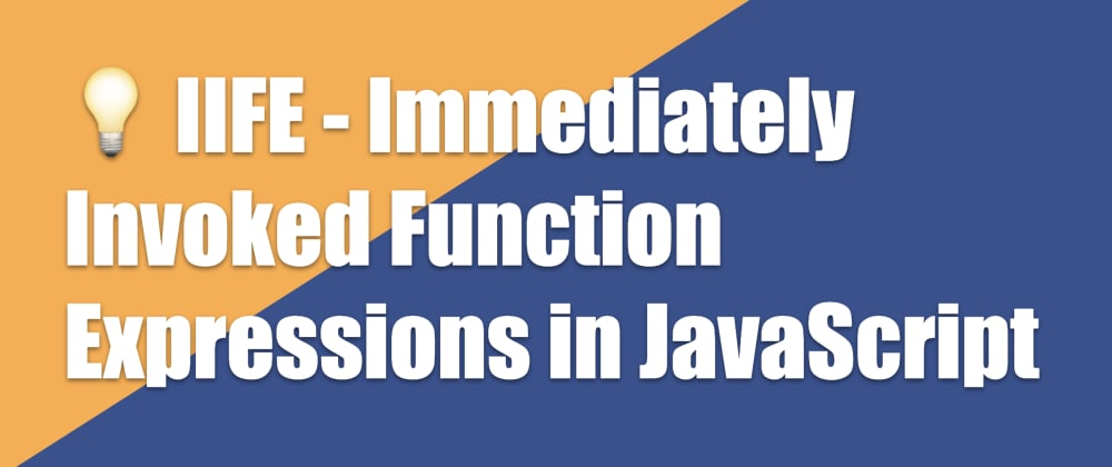 Cover image for 💡 IIFE - Immediately Invoked Function Expressions in JavaScript