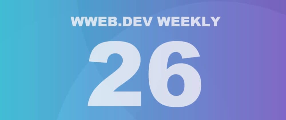 Cover image for Weekly web development update #26