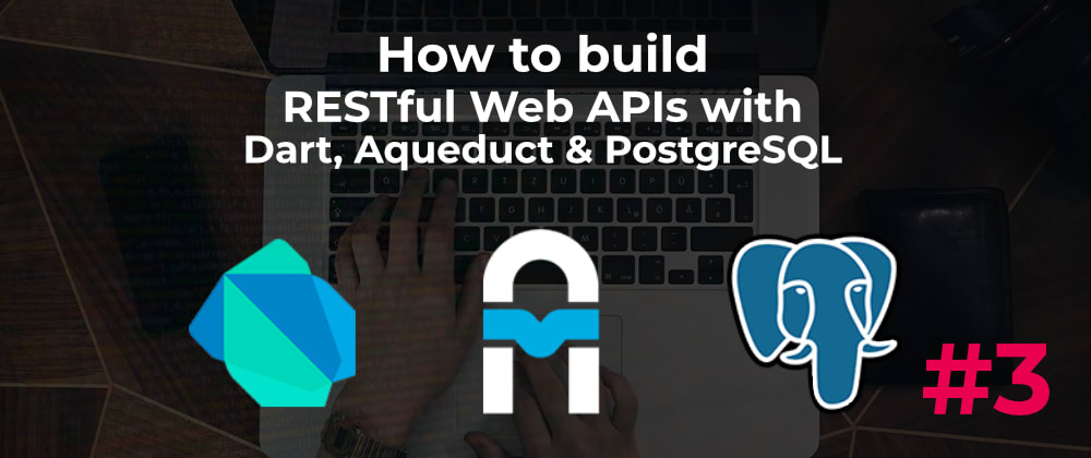 Cover image for Build Web APIs with Aqueduct #3 (video series)