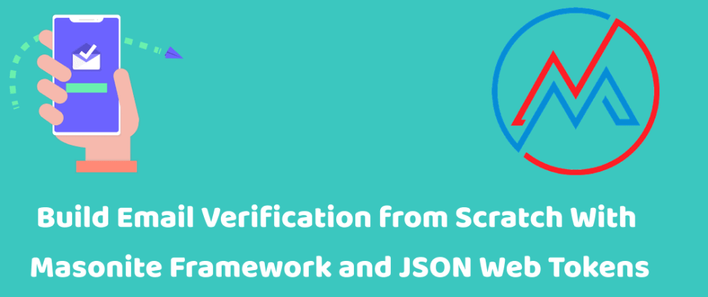 Cover image for Build Email Verification from Scratch With Masonite Framework and JSON Web Tokens