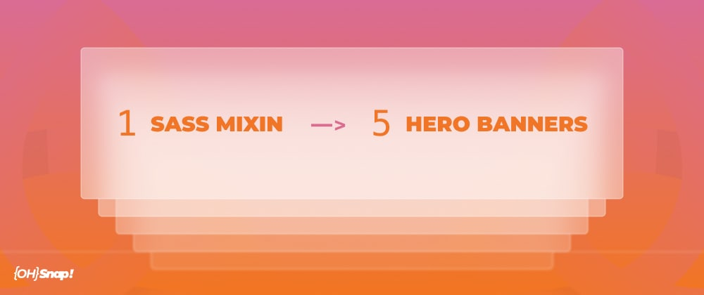 Cover image for OhSnap! Create Five Hero Banners with One SASS Mixin