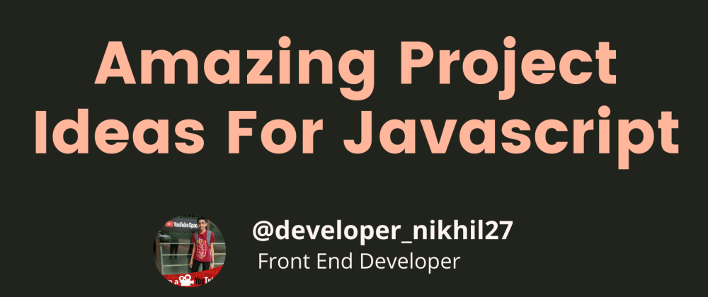 Cover image for Amazing Project Ideas For Javascript