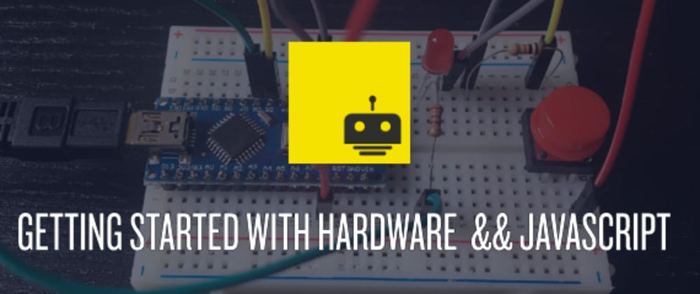 Cover image for JS 💖 Hardware – Getting started with Nodebots and Johnny-Five
