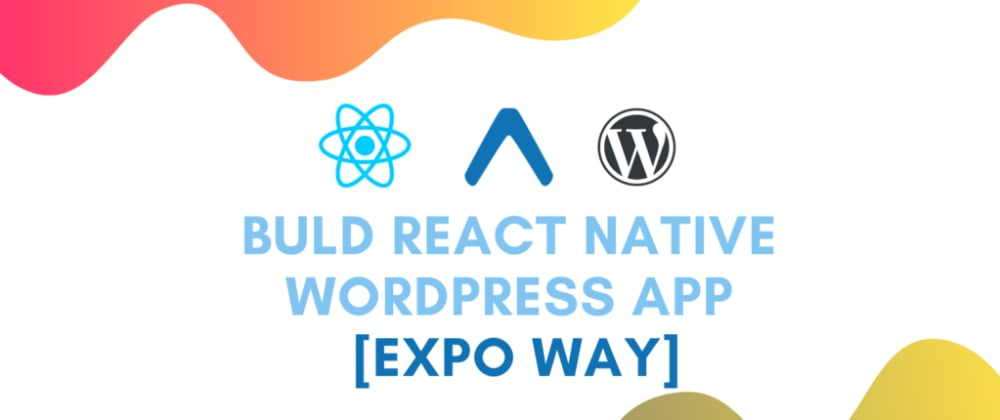 Cover image for Build React native Wordpress client app with Expo #1: Getting to know Expo