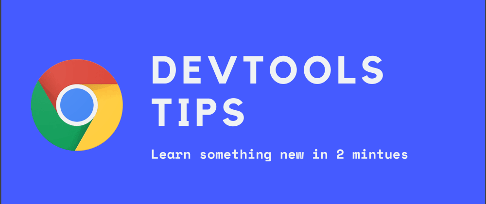 Cover image for Chrome Developer Tools Tips in 2mins