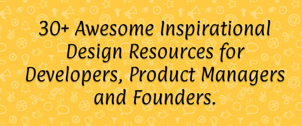Cover image for 30+ Awesome Inspirational Design Resources for Developers, Product Managers and Founders.