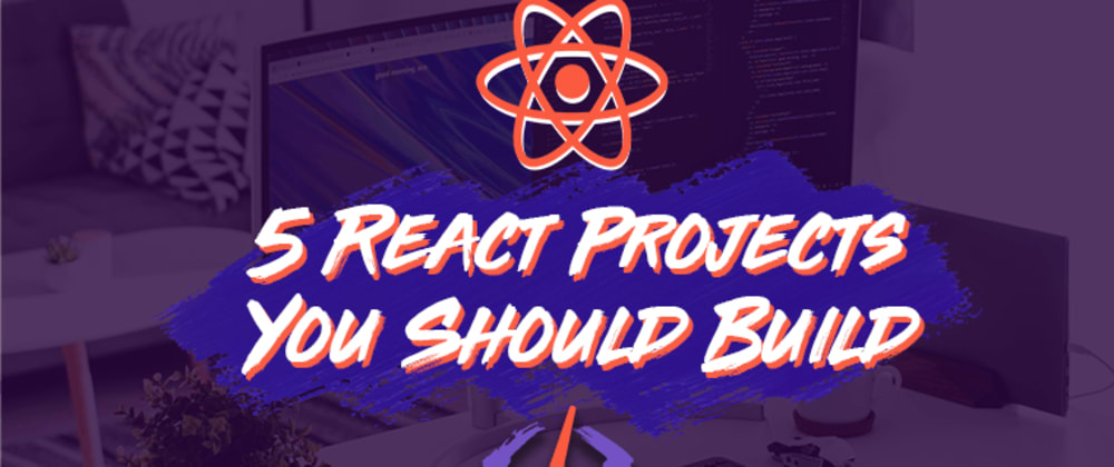 Cover image for 5 React Projects You Need In Your Portfolio 📂