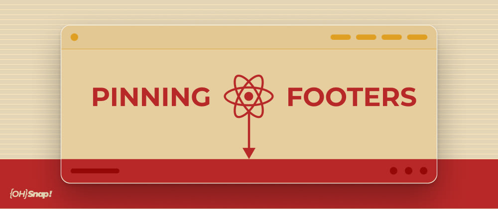 Cover image for OhSnap! This How To Pin Footers in React