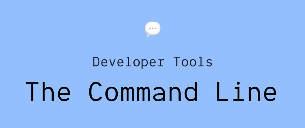 Cover image for Developer Tools: The Command Line