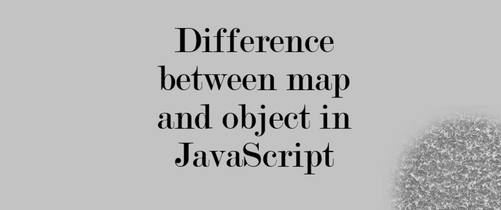 Cover image for Differences between JavaScript Map and Object