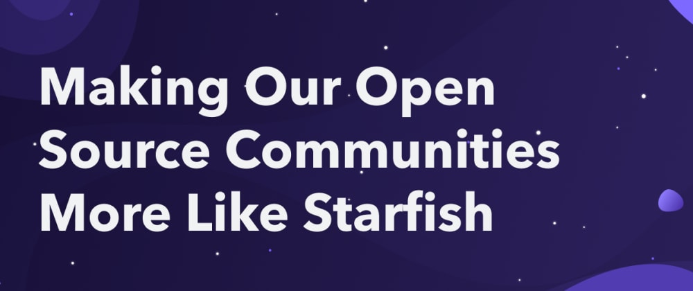 Cover image for Making Our Open Source Communities More Like Starfish