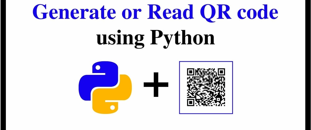 Cover image for Python - Read and Generate Qrcodes Under 10 Lines.