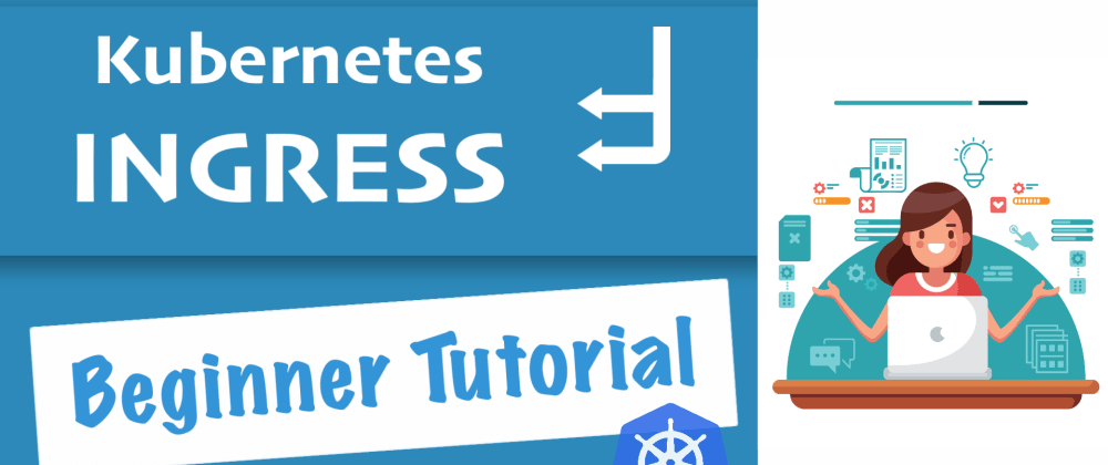 Cover image for Kubernetes Ingress Tutorial for Beginners 🙌🏼