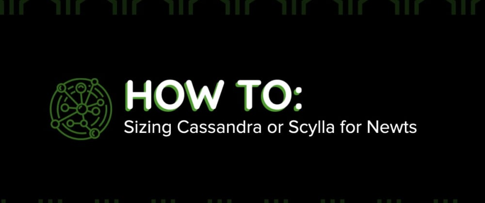 Cover image for How to: Sizing Cassandra or Scylla for Newts