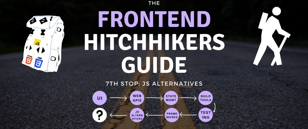 Cover image for The Frontend Hitchhiker's Guide: JavaScript Alternatives