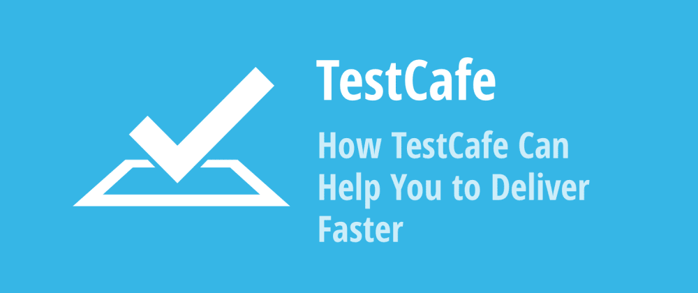 Cover image for How TestCafe Can Help You to Deliver Faster