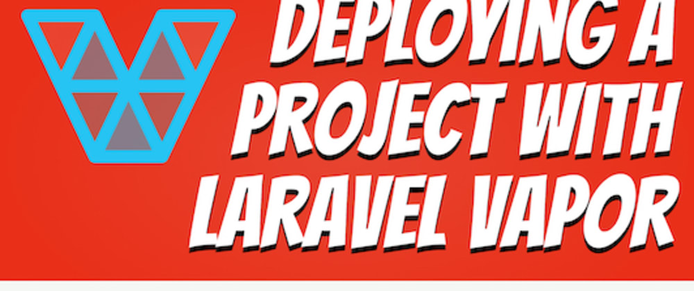 Cover image for Deploying a project with Laravel Vapor