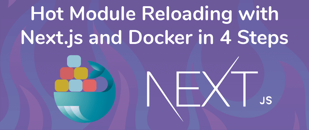 Cover image for Hot Module Reloading with Next.js Docker development environment in 4 steps