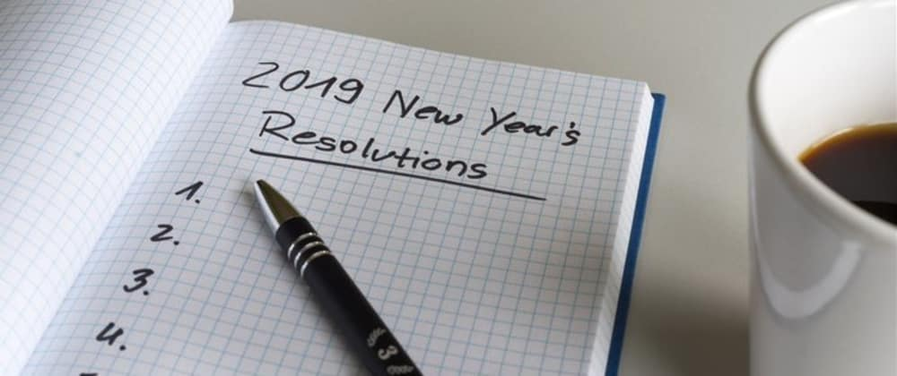 Cover image for My New Year Resolutions for 2019