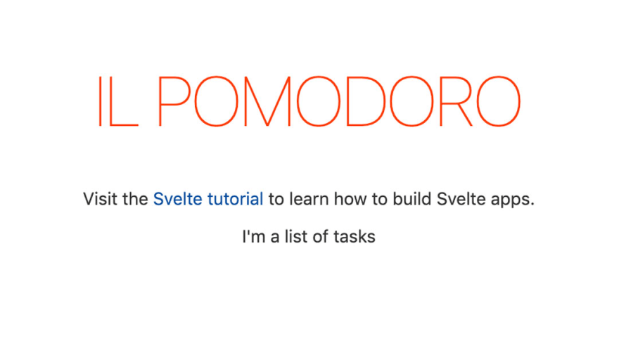 A big 'il Pomodoro' sign followed by a prompt to visit svelte.dev to learn more about Svelte. Below the text I am a list of tasks is shown reflecting that the tasks list component was loaded correctly.