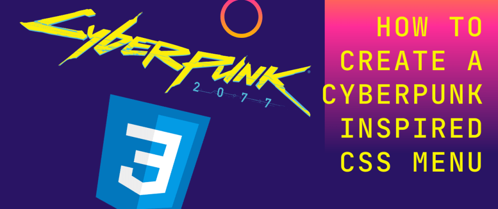 Cover image for Cyberpunk 2077 Inspired Menu in CSS only! Video Tutorial!