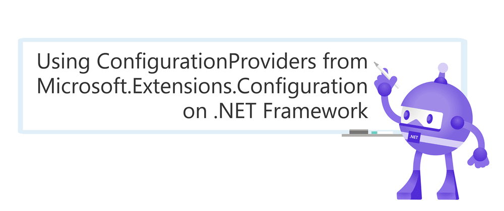 Cover image for Using ConfigurationProviders from Microsoft.Extensions.Configuration on .NET Framework