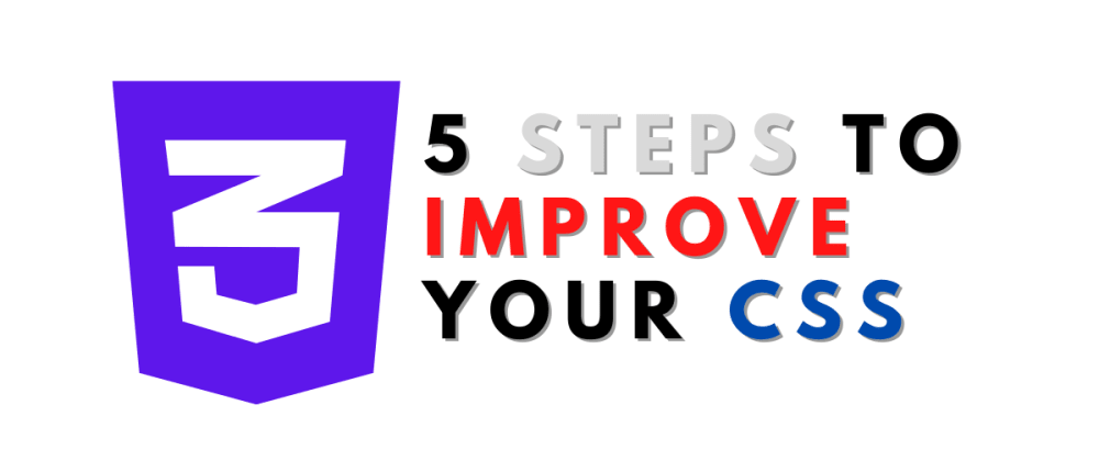 Cover image for 5 Steps To Improve Your CSS