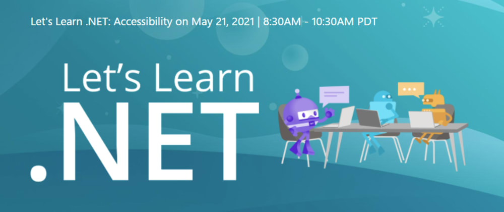 Cover image for Let's Learn .NET - Accessibility - Free Live Stream Event