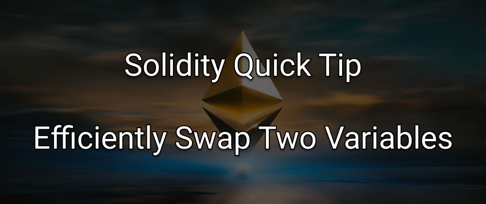 Cover image for Solidity Quick Tip: Efficiently Swap Two Variables