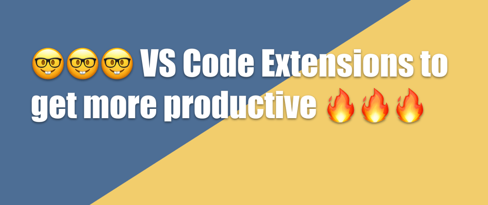 Cover image for VS Code Extensions to become a more productive Developer 🤓🤓🤓